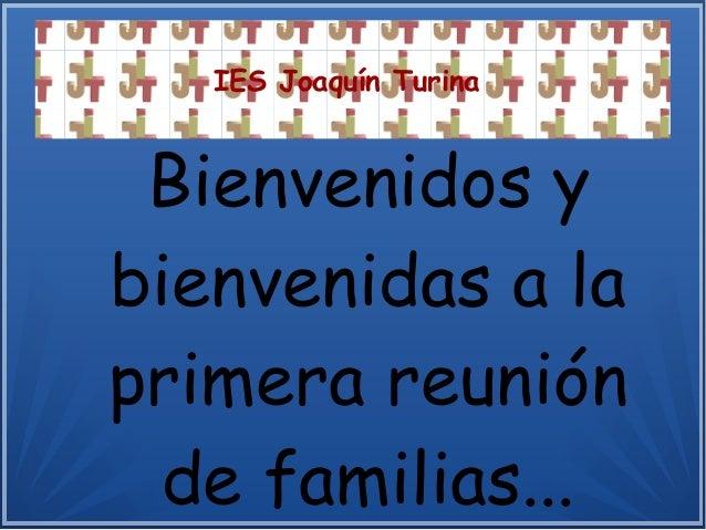 IES Joaquín Turina Bienvenidos y bienvenidas a la primera reunión de familias...