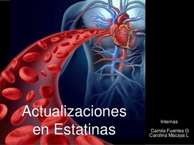 Actualizaciones en Estatinas Internas Camila Fuentes G Carolina Macaya L