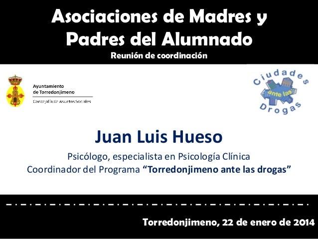 Asociaciones de Madres y Padres del Alumnado Reunión de coordinación  Juan Luis Hueso Psicólogo, especialista en Psicologí...