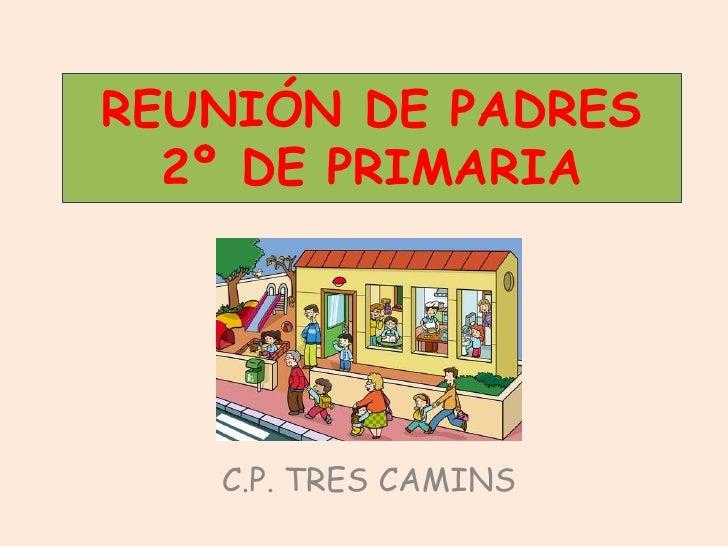 REUNIÓN DE PADRES  2º DE PRIMARIA   C.P. TRES CAMINS