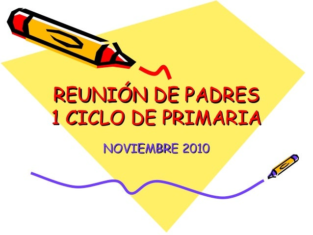 REUNIÓN DE PADRESREUNIÓN DE PADRES 1 CICLO DE PRIMARIA1 CICLO DE PRIMARIA NOVIEMBRE 2010NOVIEMBRE 2010