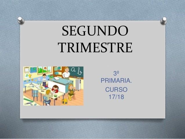 SEGUNDO TRIMESTRE 3º PRIMARIA. CURSO 17/18
