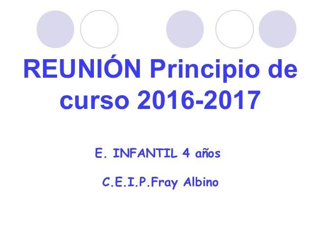 REUNIÓN Principio de curso 2016-2017 E. INFANTIL 4 años C.E.I.P.Fray Albino