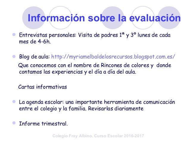 Información sobre la evaluación  Entrevistas personales: Visita de padres 1ª y 3º lunes de cada mes de 4-6h.  Blog de au...