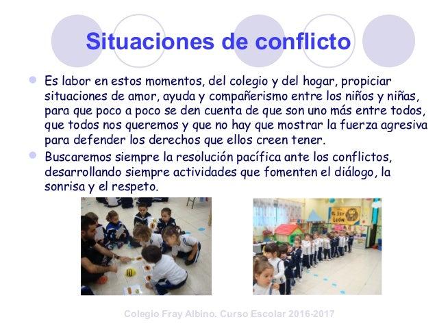 Situaciones de conflicto  Es labor en estos momentos, del colegio y del hogar, propiciar situaciones de amor, ayuda y com...