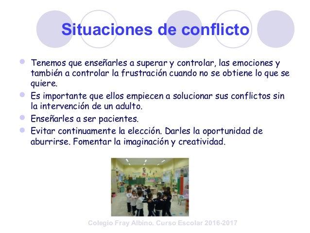 Situaciones de conflicto  Tenemos que enseñarles a superar y controlar, las emociones y también a controlar la frustració...