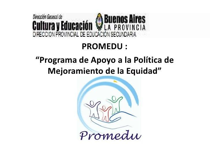 """PROMEDU : """"Programa de Apoyo a la Política de    Mejoramiento de la Equidad""""            Educativa"""""""