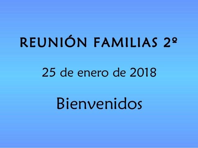 REUNIÓN FAMILIAS 2º 25 de enero de 2018 Bienvenidos