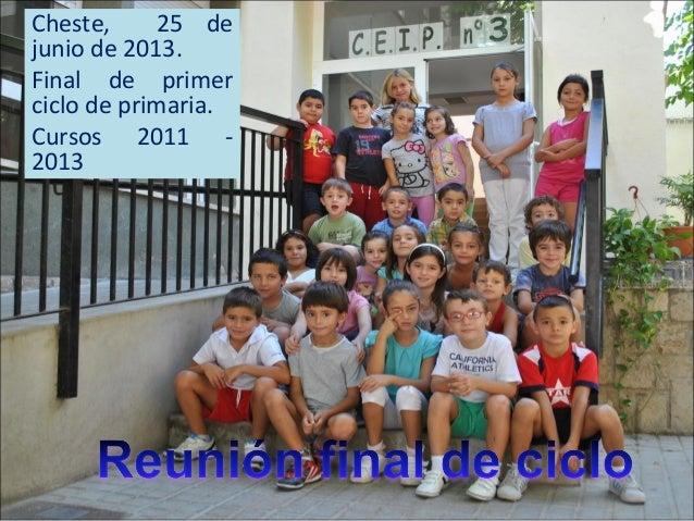 Cheste, 25 dejunio de 2013.Final de primerciclo de primaria.Cursos 2011 -2013