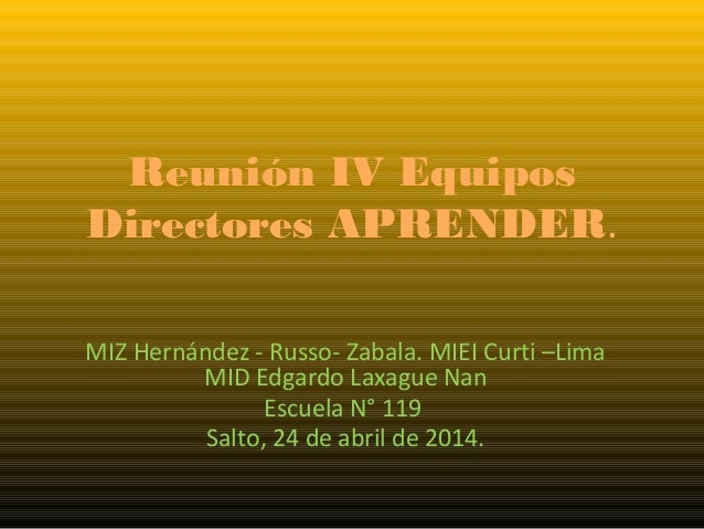 Reunión IV Equipos Directores APRENDER. MIZ Hernández - Russo- Zabala. MIEI Curti –Lima MID Edgardo Laxague Nan Escuela N°...