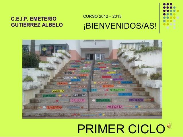 CURSO 2012 – 2013C.E.I.P. EMETERIOGUTIÉRREZ ALBELO    ¡BIENVENIDOS/AS!                    PRIMER CICLO