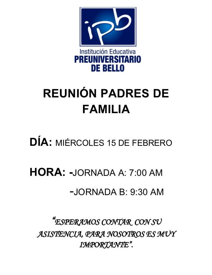 """REUNIÓN PADRES DE       FAMILIADÍA: MIÉRCOLES 15 DE FEBREROHORA: -JORNADA A: 7:00 AM        -JORNADA B: 9:30 AM    """"ESPERA..."""