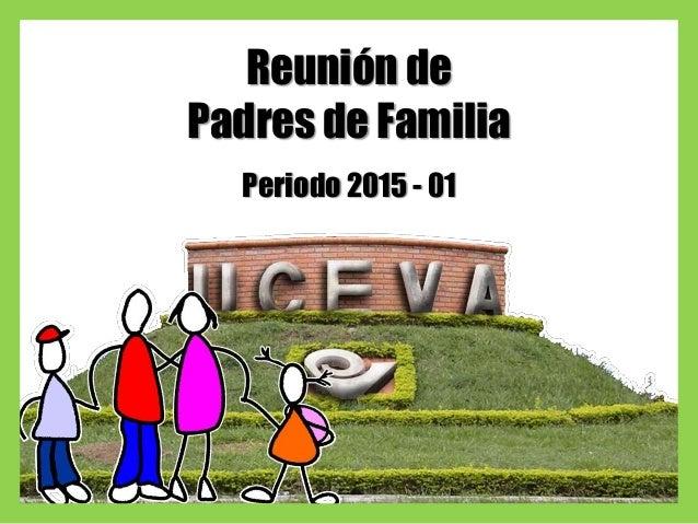 Reunión de Padres de Familia Periodo 2015 - 01