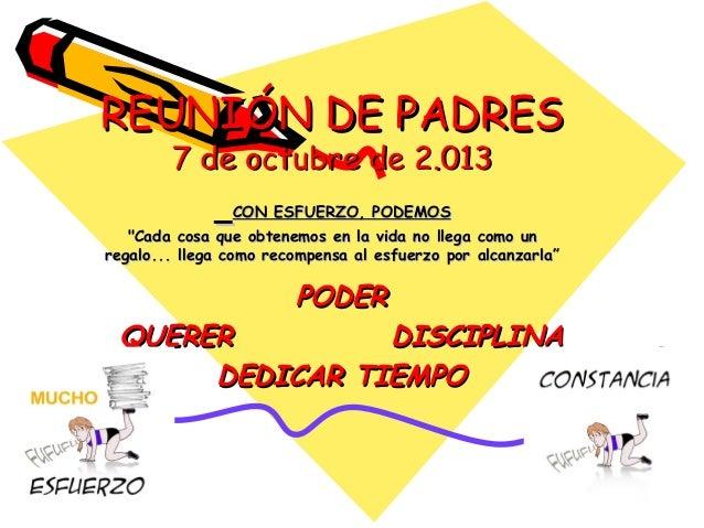 """REUNIÓN DE PADRES 7 de octubre de 2.013  CON ESFUERZO, PODEMOS """"Cada cosa que obtenemos en la vida no llega como un regalo..."""