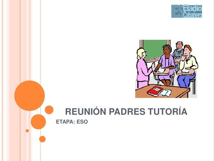 REUNIÓN PADRES TUTORÍA<br />ETAPA: ESO<br />