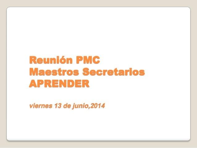 Reunión PMC Maestros Secretarios APRENDER viernes 13 de junio,2014