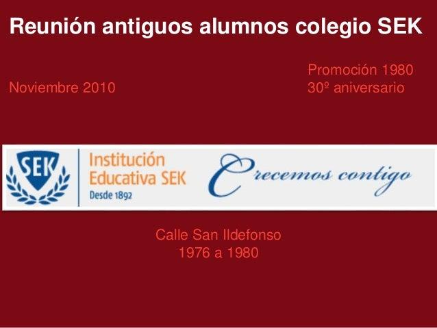 Reunión antiguos alumnos colegio SEK Promoción 1980 Noviembre 2010 30º aniversario Calle San Ildefonso 1976 a 1980