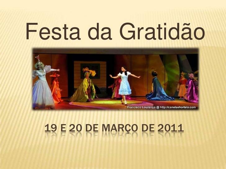 19 e 20 de Março de 2011<br />Festa da Gratidão <br />