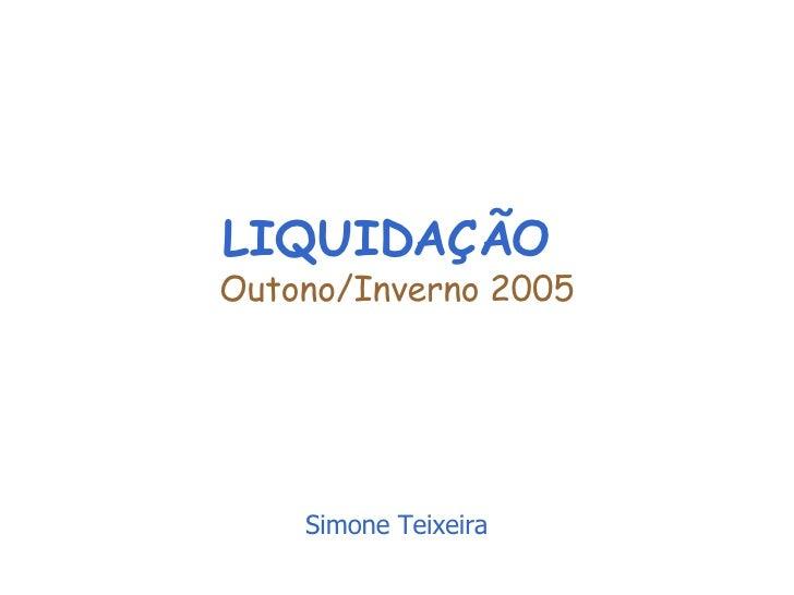 LIQUIDAÇÃO  Outono/Inverno 2005 Simone Teixeira