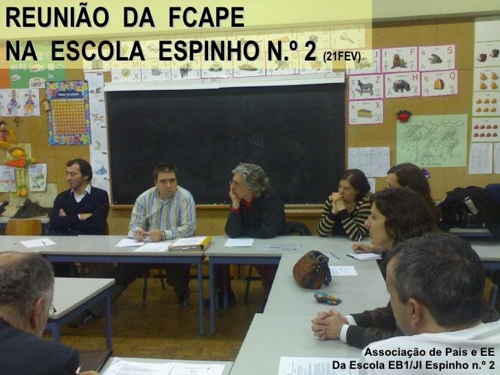 REUNIÃO  DA  FCAPE NA  ESCOLA  ESPINHO N.º 2  (21FEV) Associação de Pais e EE Da Escola EB1/JI Espinho n.º 2