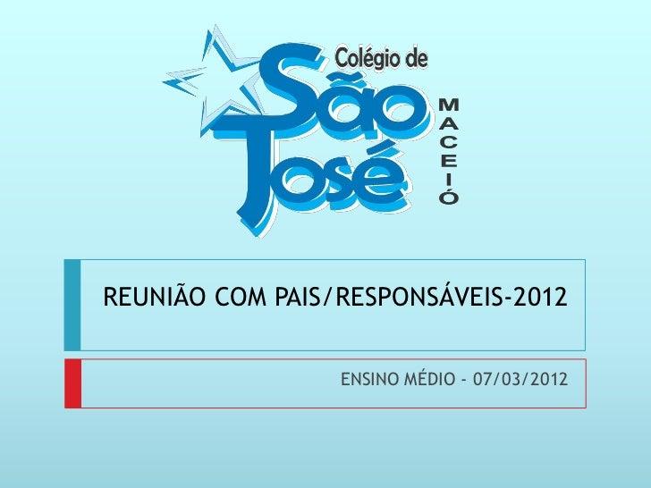 REUNIÃO COM PAIS/RESPONSÁVEIS-2012                 ENSINO MÉDIO - 07/03/2012