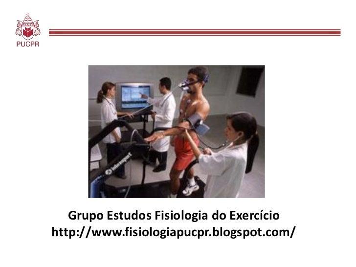 Grupo Estudos Fisiologia do Exercíciohttp://www.fisiologiapucpr.blogspot.com/