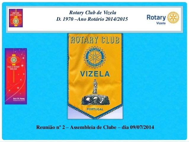 Rotary Club de Vizela D. 1970 –Ano Rotário 2014/2015 Reunião nº 2 – Assembleia de Clube – dia 09/07/2014