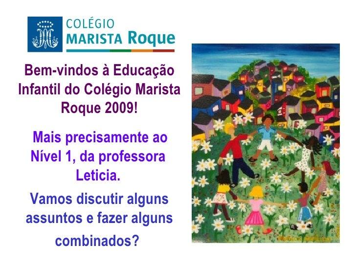Bem-vindos à Educação Infantil do Colégio Marista Roque 2009! Vamos discutir alguns assuntos e fazer alguns combinados?   ...