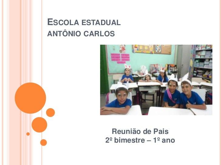 ESCOLA ESTADUALANTÔNIO CARLOS              Reunião de Pais            2º bimestre – 1º ano