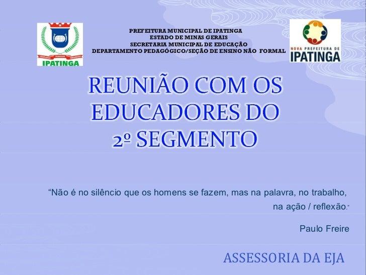 ASSESSORIA DA EJA PREFEITURA MUNICIPAL DE IPATINGA  ESTADO DE MINAS GERAIS SECRETARIA MUNICIPAL DE EDUCAÇÃO DEPARTAMENTO P...