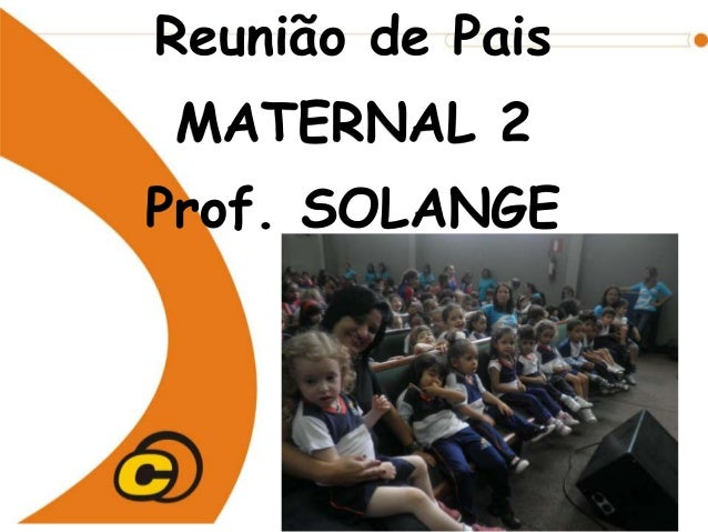 Reunião de PaisMATERNAL 2Prof. SOLANGE