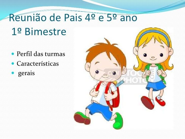 Reunião de Pais 4º e 5º ano1º Bimestre Perfil das turmas Características gerais