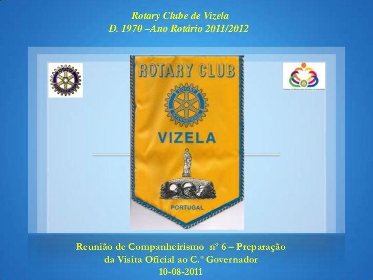Rotary Clube de Vizela<br />D. 1970 –Ano Rotário 2011/2012<br />Reunião de Companheirismo  nº 6 – Preparação da Visita Ofi...