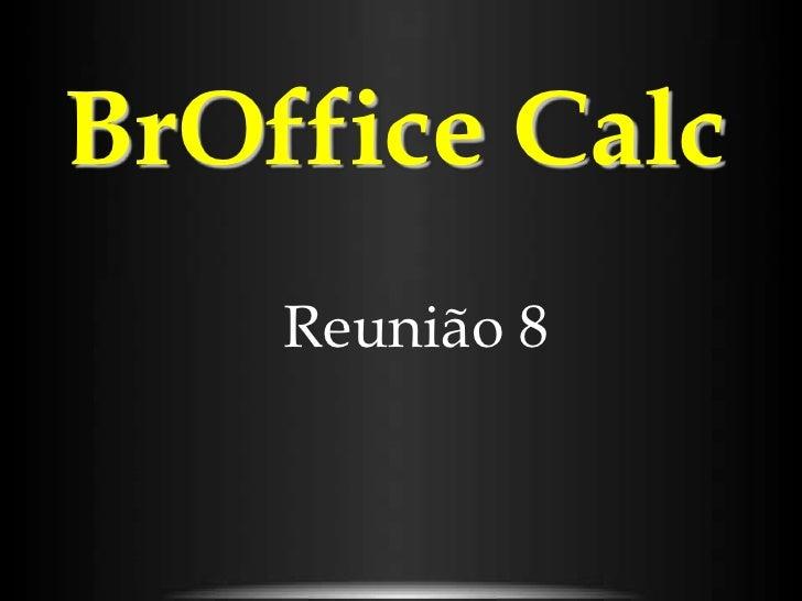 BrOffice Calc    Reunião 8