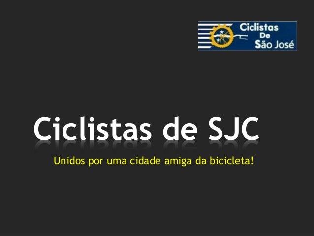 Unidos por uma cidade amiga da bicicleta! Ciclistas de SJC