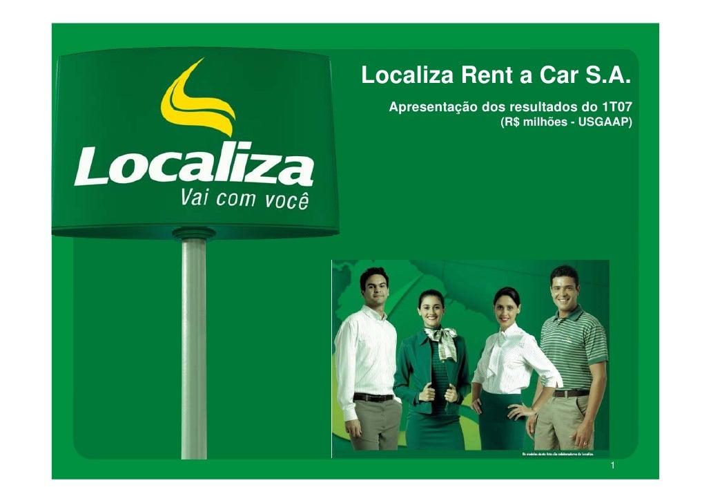 Localiza Rent a Car S.A.   Apresentação dos resultados do 1T07                   (R$ milhões - USGAAP)                    ...