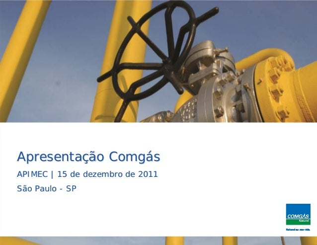 Apresentação ComgásAPIMEC   15 de dezembro de 2011São Paulo - SP