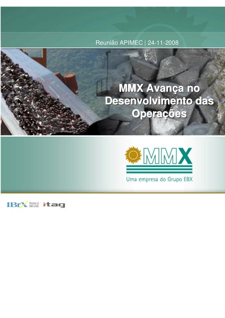 Reunião APIMEC | 24-11-2008    MMX Avança no         Avança  Desenvolvimento das      Operações      Operações