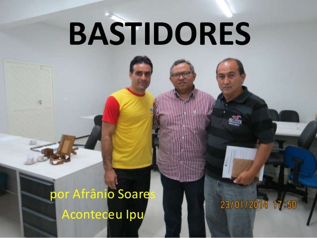 BASTIDORES  por Afrânio Soares Aconteceu Ipu