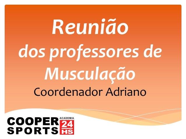 Reuniãodos professores deMusculaçãoCoordenador Adriano