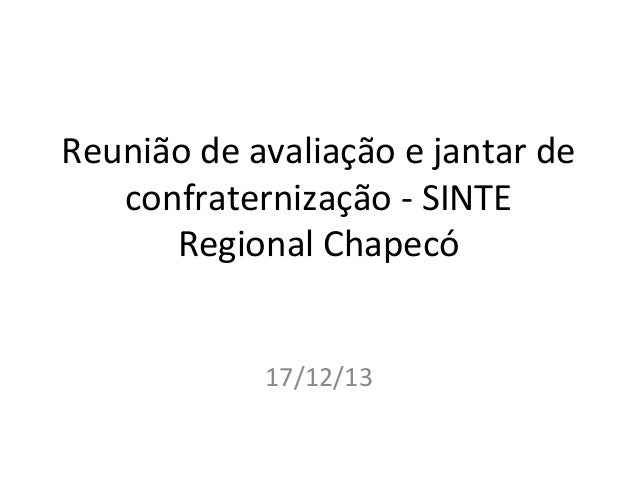 Reunião de avaliação e jantar de confraternização - SINTE Regional Chapecó 17/12/13