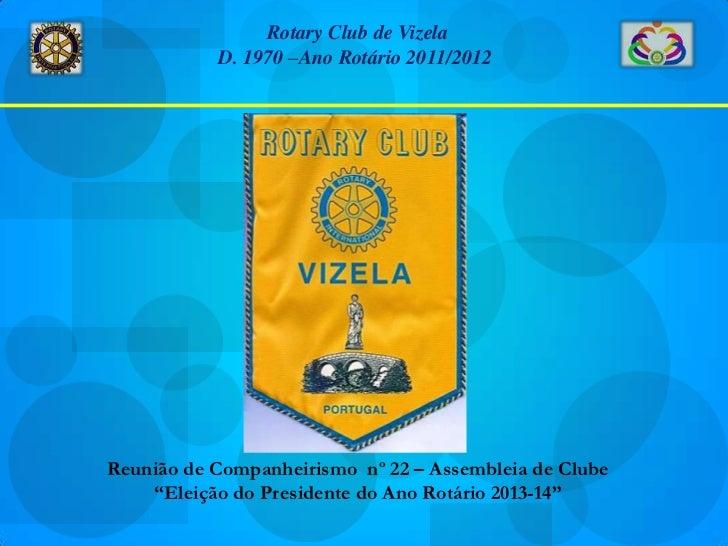 """Rotary Club de Vizela           D. 1970 –Ano Rotário 2011/2012Reunião de Companheirismo nº 22 – Assembleia de Clube    """"El..."""