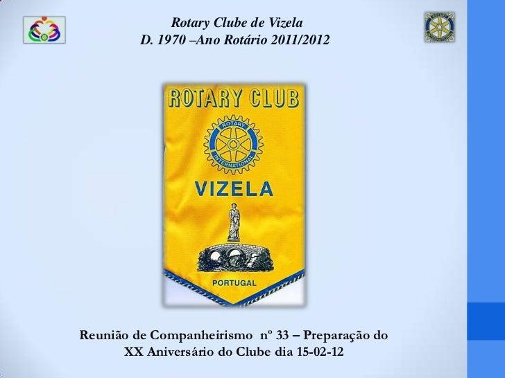 Rotary Clube de Vizela         D. 1970 –Ano Rotário 2011/2012Reunião de Companheirismo nº 33 – Preparação do      XX Anive...