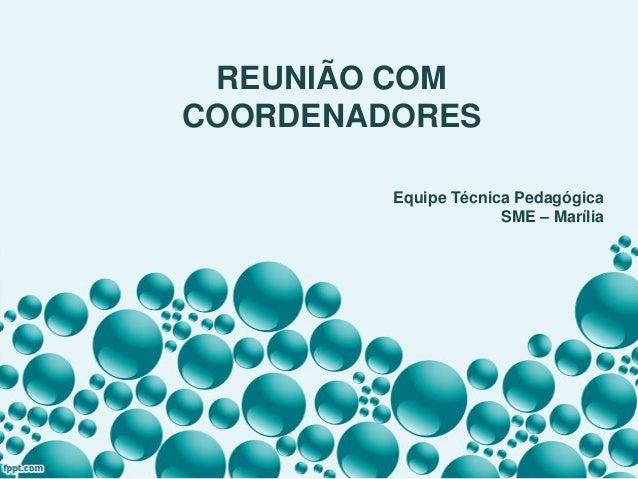 REUNIÃO COM COORDENADORES Equipe Técnica Pedagógica SME – Marília