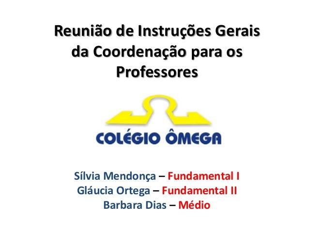 Reunião de Instruções Gerais  da Coordenação para os        Professores  Sílvia Mendonça – Fundamental I  Gláucia Ortega –...