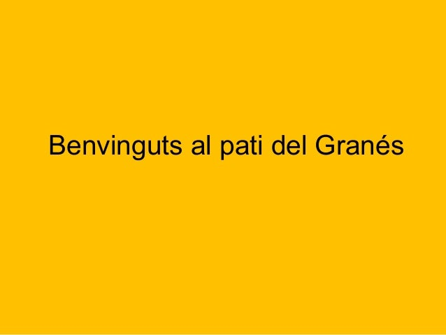 Benvinguts al pati del Granés