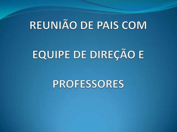 REUNIÃO DE PAIS COM EQUIPE DE DIREÇÃO E PROFESSORES<br />