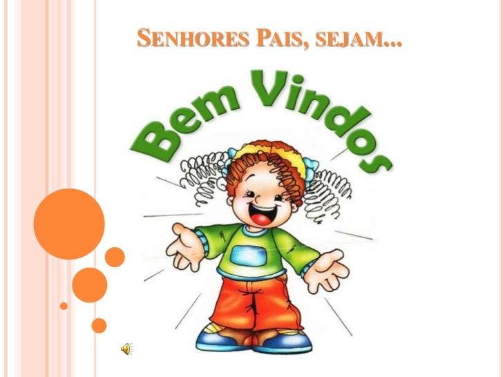 SENHORES PAIS, SEJAM...
