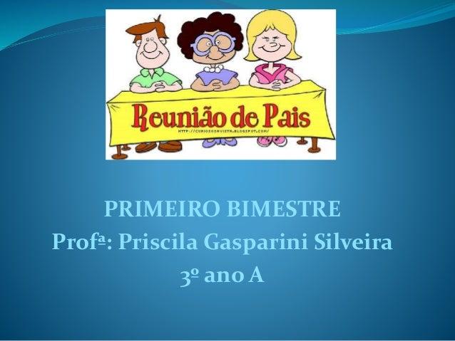 PRIMEIRO BIMESTRE Profª: Priscila Gasparini Silveira 3º ano A