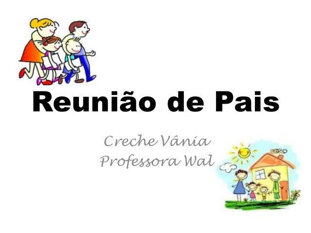 Reunião de Pais Creche Vânia Professora Wal